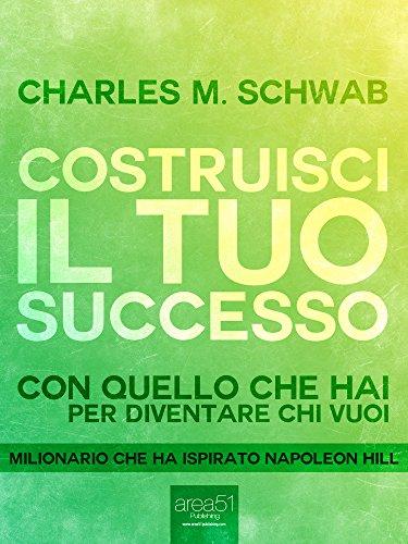 Costruisci il tuo successo: Con quello che hai per diventare chi vuoi (Il mondo di Napoleon Hill) (Italian Edition)