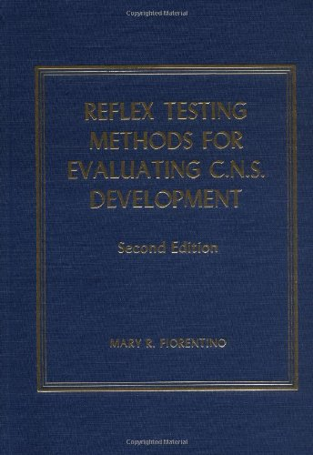Reflex Testing Methods for Evaluating C. N. S. Development (American lecture series, publication no. 865. A monograph in