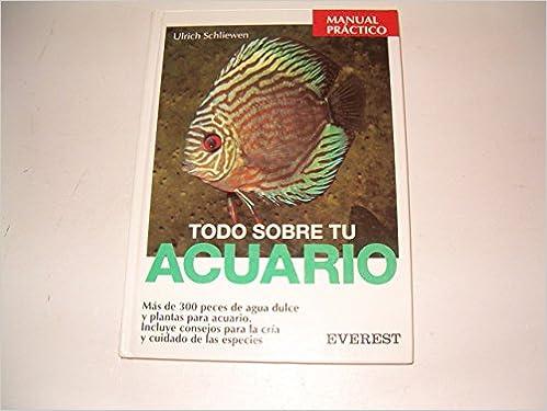 Todo sobre tu acuario (Manuales prácticos): Amazon.es: Ulrich Schliewen: Libros