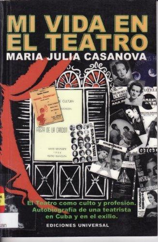 Mi Vida En El Teatro/My Life In The Theater: El Teatro Como Culto Y Profesion : Autobiografia De Una Teatrista En Cuba Y En El Exilio (Coleccion Cuba Y Sus Jueces, 934-5) (Spanish Edition)