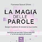 La magia delle parole: Scopri il potere di cambiare la tua realtà | Florence Scovel Shinn
