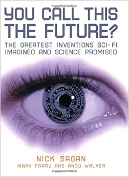 Book You Call This the Future?: The Greatest Inventions Sci-Fi Imagined and Science Promised by Nick Sagan (2008-04-01)