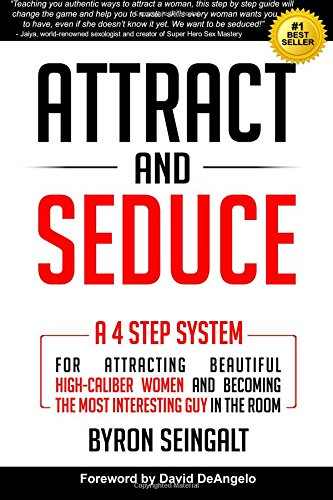 Attract and Seduce: A 4-Step System For Attracting Beautiful High-Caliber Women and Becoming The Most Interesting Guy In The Room (Attraction and Seduction For Men and Women) ebook