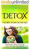 Detox: The Best 10 Day DETOX DIET- The Easiest Way To Detox And Cleanse Your Body For Weight Loss And Feel Free!: (detox, 10 day detox diet, cleanse, detox ... sugar detox, sugar addiction, liver detox)