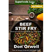 Beef Stir Fry: Over 65 Quick & Easy Gluten Free Low Cholesterol Whole Foods Recipes full of Antioxidants & Phytochemicals