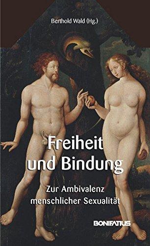 Freiheit und Bindung: Zur Ambivalenz menschlicher Sexualität