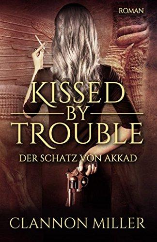 Kissed by Trouble: Der Schatz von Akkad (Troubleshooter, Band 1)