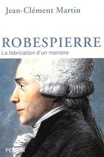 Robespierre : la fabrication d'un monstre, Martin, Jean-Clément