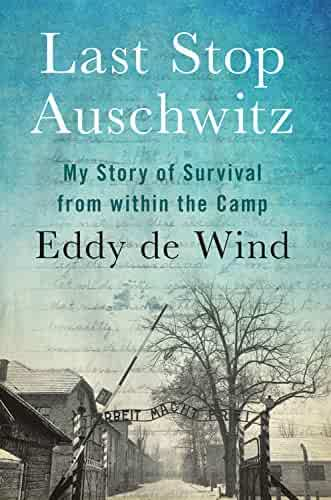 Last Stop Auschwitz: My Story of Survival from within the Camp
