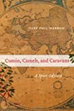 Cumin, Camels, and Caravans, Gary Paul Nabhan, 0520267206
