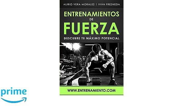 Entrenamientos de fuerza: Descubre tu máximo potencial (Spanish Edition): Alirio Vera Morales, Iván Fresneda: 9781793886521: Amazon.com: Books