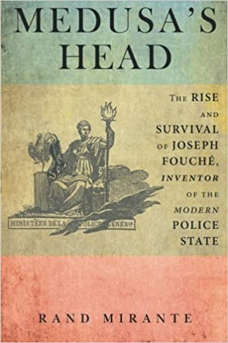 Medusa's Head: The Rise and Survival of Joseph Fouché, Inventor of the Modern Police State by Mirante, Rand (2014)
