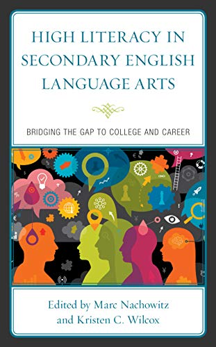 High Literacy in Secondary English Language Arts: Bridging the Gap to College and Career
