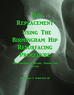 ;;REPACK;; Hip Replacement Using The Birmingham Hip Resurfacing Procedure: My Experiences Before, During And After. shows using trade Tinta which
