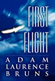 First Flight, Adam Laurence Bruns, 1462667724