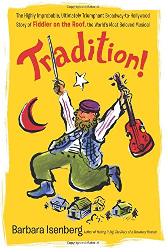 Download Tradition!: The Highly Improbable, Ultimately Triumphant Broadway-to-Hollywood Story of Fiddler on the Roof, the World's Most Beloved Musical PDF