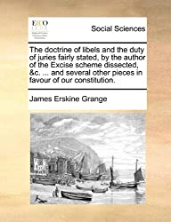 The doctrine of libels and the duty of juries fairly stated, by the author of the Excise scheme dissected, &c. ... and several other pieces in favour of our constitution.