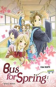 Bus for Spring, tome 1  par Maki Usami