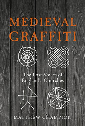 Medieval Graffiti: The Lost Voices of England's Churches (Medieval Graffiti The Secret Language Of Churches)