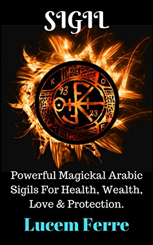 Sigil: Powerful Magickal Arabic Sigils For Health, Wealth, Love & Protection
