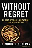 Without Regret:Be more see more achieve more that really matters