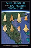 img - for Early Human Life on the Southeastern Coastal Plain (Florida Museum of Natural History: Ripley P. Bullen Series) book / textbook / text book