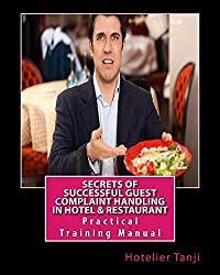 Secrets of Successful Guest Complaint Handling in Hotel & Restaurant: Practical Training Manual for Hoteliers & Hospitality Management Students