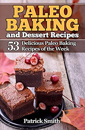 Paleo Baking and Dessert Recipes: 53 Delicious Paleo Baking ...