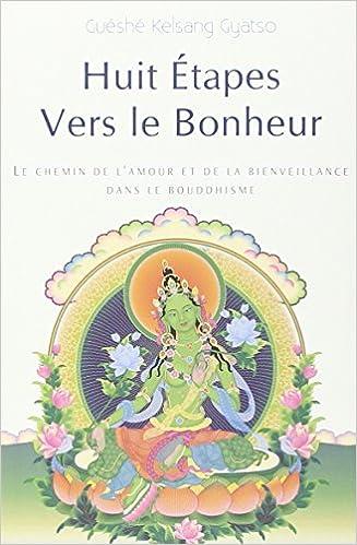 Lire en ligne Huit Etapes vers le bonheur : Le chemin de l'amour et de la bienveillance dans le bouddhisme pdf ebook