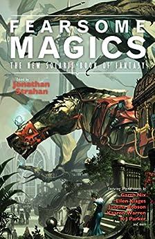 Fearsome Magics (The New Solaris Book of Fantasy 2) by [Strahan, Jonathan, Nix, Garth, Robson, Justina, Ballantyne, Tony, Parker, K J]