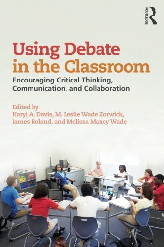 Using Debate in the Classroom: Encouraging Critical Thinking, Communication, and Collaboration