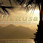 Hattusa: The History and Legacy of the Ancient Hittites' Capital City |  Charles River Editors