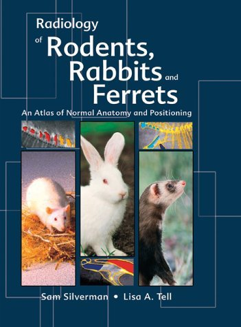 (Radiology of Rodents, Rabbits and Ferrets: An Atlas of Normal Anatomy and Positioning, 1e by Sam Silverman DVM PhD DACVR (2005-01-20))