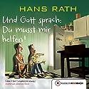Und Gott sprach: Du musst mir helfen! (Die Jakob-Jakobi-Bücher 3) Hörbuch von Hans Rath Gesprochen von: Johannes Steck