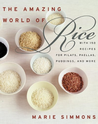 (The Amazing World of Rice: with 150 Recipes for Pilafs, Paellas, Puddings, and More)