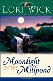 Moonlight on the Millpond, Lori Wick, 0736911588