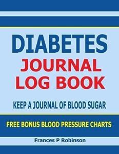 Diabetes Journal Log Book: Keep a Journal of Blood Sugar in this Diabetes Journal Log Book. Includes Bonus Blood Pressure Chart