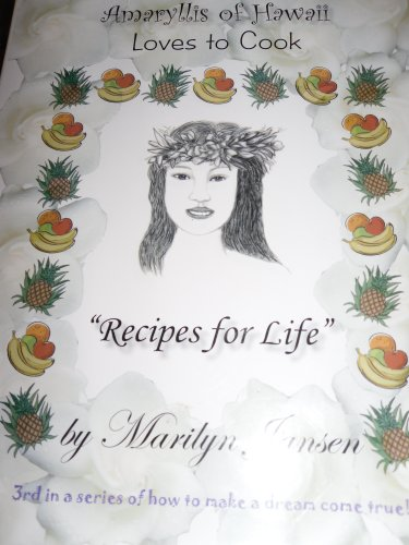 Amaryllis of Hawaii Loves to Cook: Recipes for Life by Marilyn Jansen