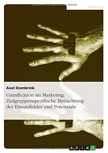Gamification im Marketing. Zielgruppenspezifische Betrachtung der Einsatzfelder und Potenziale (German Edition) PDF ePub fb2 book