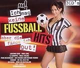Ich Mag Keine Fussball Hits: Aber die Finde Ich Gut! by Various Artists (2010-08-03)
