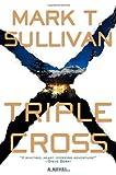 Triple Cross, Mark T. Sullivan, 0312534159