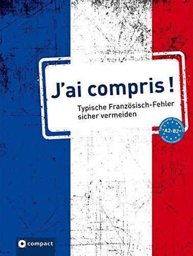 J'ai compris!: Typische Fehler in Französisch Niveau A2 - B2 (Französisch) Taschenbuch – 15. Februar 2018 Marc Dr. Blancher Circon Verlag GmbH 3817419325 für die Erwachsenenbildung