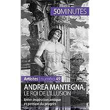 Andrea Mantegna, le roi de l'illusion: Entre inspiration antique et passion du progrès (Artistes t. 49) (French Edition)