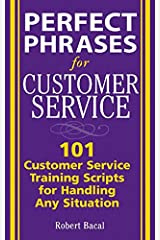 Perfect Phrases for Customer Service: Hundreds of Tools, Techniques, and Scripts for Handling Any Situation: Hundreds of Tools, Techniques and Scripts ... Any Situation (Perfect Phrases Series) Kindle Edition