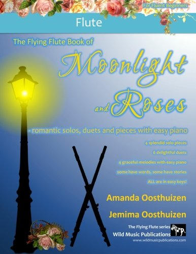 The Flying Flute Book of Moonlight and Roses: romantic solos, duets, and pieces with easy piano. All tunes are in easy keys, and arranged especially for fluent beginner flute players.