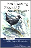 River-Walking Songbirds and Singing Coyotes, Patricia K. Lichen, 1570612218