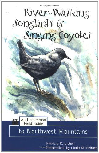River-Walking Songbirds & Singing Coyotes: An Uncommon Field Guide to Northwest Mountains