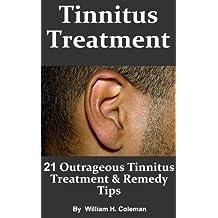 Tinnitus Treatment: 21 Outrageous Tinnitus Treatment & Remedy Tips! - Fast Answers to Tinnitus Causes, Symptoms and Diagnosis