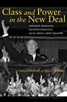 Class and Power in the New Deal: Corporate Moderates, Southern Democrats, and the Liberal-Labor Coalition (Studies in Social Inequality)