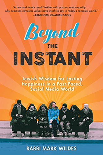 Beyond the Instant: Jewish Wisdom for Lasting Happiness in a Fast-Paced, Social Media World